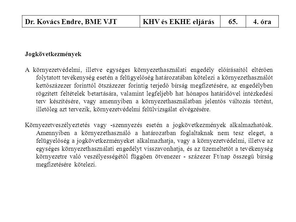 Dr. Kovács Endre, BME VJTKHV és EKHE eljárás65.4. óra Jogkövetkezmények A környezetvédelmi, illetve egységes környezethasználati engedély előírásaitól