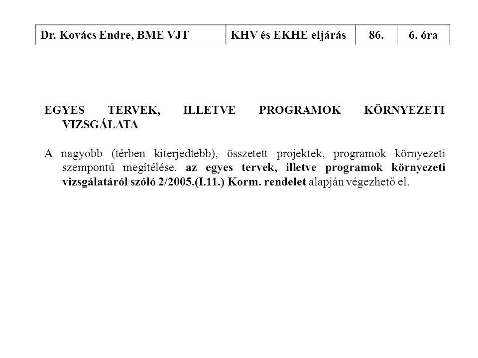 Dr. Kovács Endre, BME VJTKHV és EKHE eljárás86.6. óra EGYES TERVEK, ILLETVE PROGRAMOK KÖRNYEZETI VIZSGÁLATA A nagyobb (térben kiterjedtebb), összetett