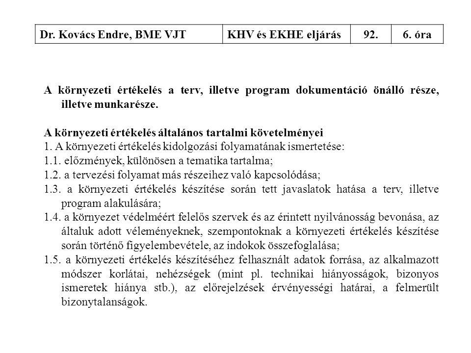 Dr. Kovács Endre, BME VJTKHV és EKHE eljárás92.6. óra A környezeti értékelés a terv, illetve program dokumentáció önálló része, illetve munkarésze. A