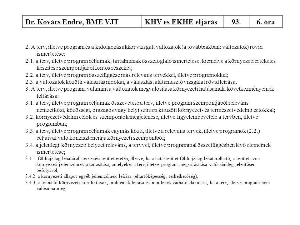 Dr. Kovács Endre, BME VJTKHV és EKHE eljárás93.6. óra 2. A terv, illetve program és a kidolgozásukkor vizsgált változatok (a továbbiakban: változatok)