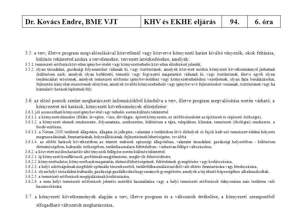 Dr. Kovács Endre, BME VJTKHV és EKHE eljárás94.6. óra 3.5. a terv, illetve program megvalósulásával közvetlenül vagy közvetve környezeti hatást kivált