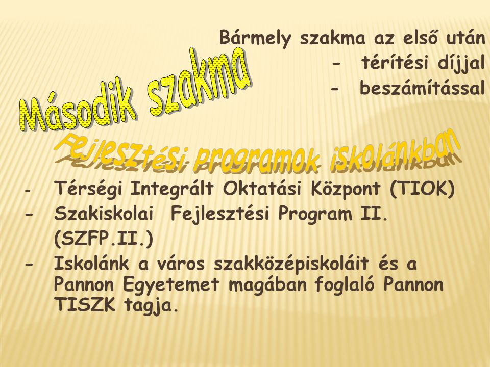 Bármely szakma az első után -térítési díjjal -beszámítással - Térségi Integrált Oktatási Központ (TIOK) -Szakiskolai Fejlesztési Program II. (SZFP.II.