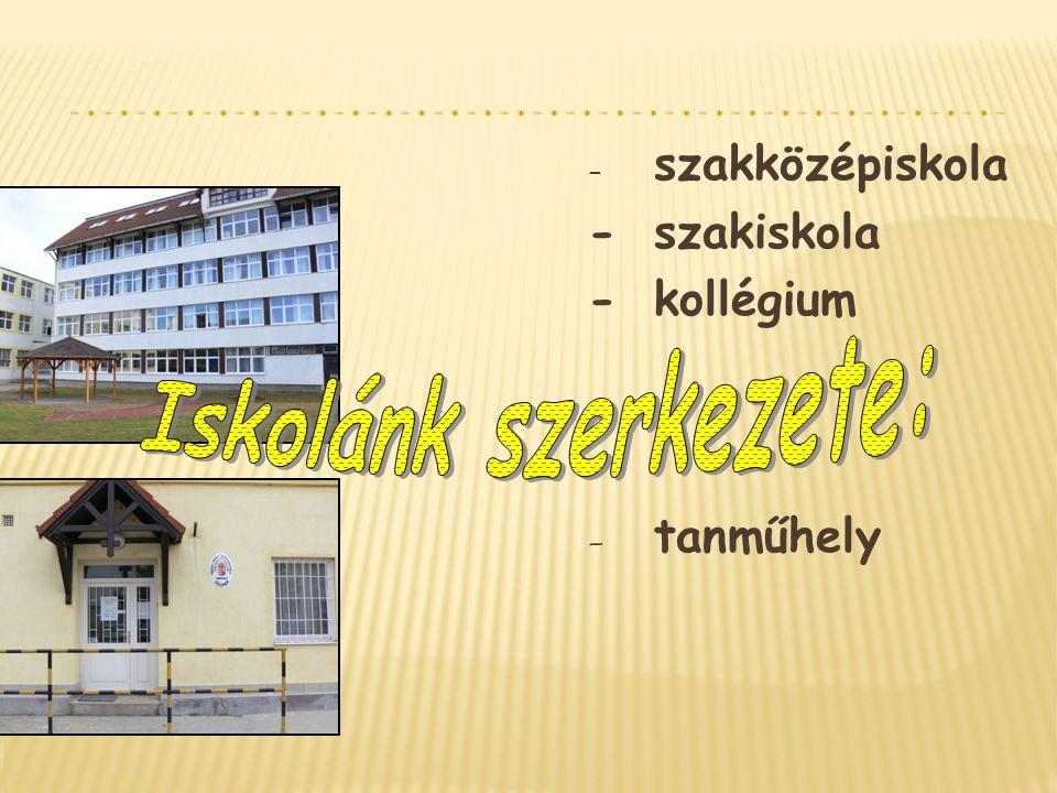 - szakközépiskola -szakiskola -kollégium - tanműhely