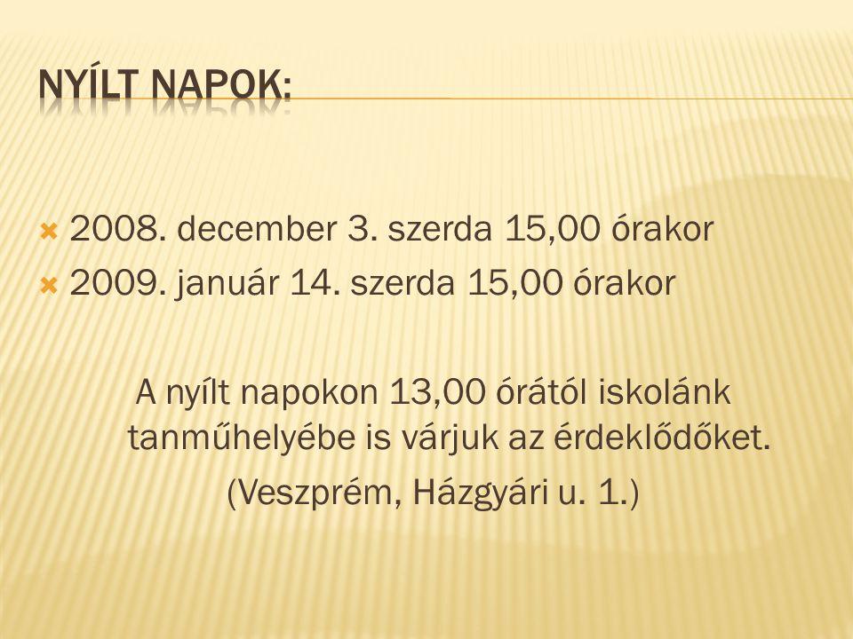  2008. december 3. szerda 15,00 órakor  2009. január 14. szerda 15,00 órakor A nyílt napokon 13,00 órától iskolánk tanműhelyébe is várjuk az érdeklő