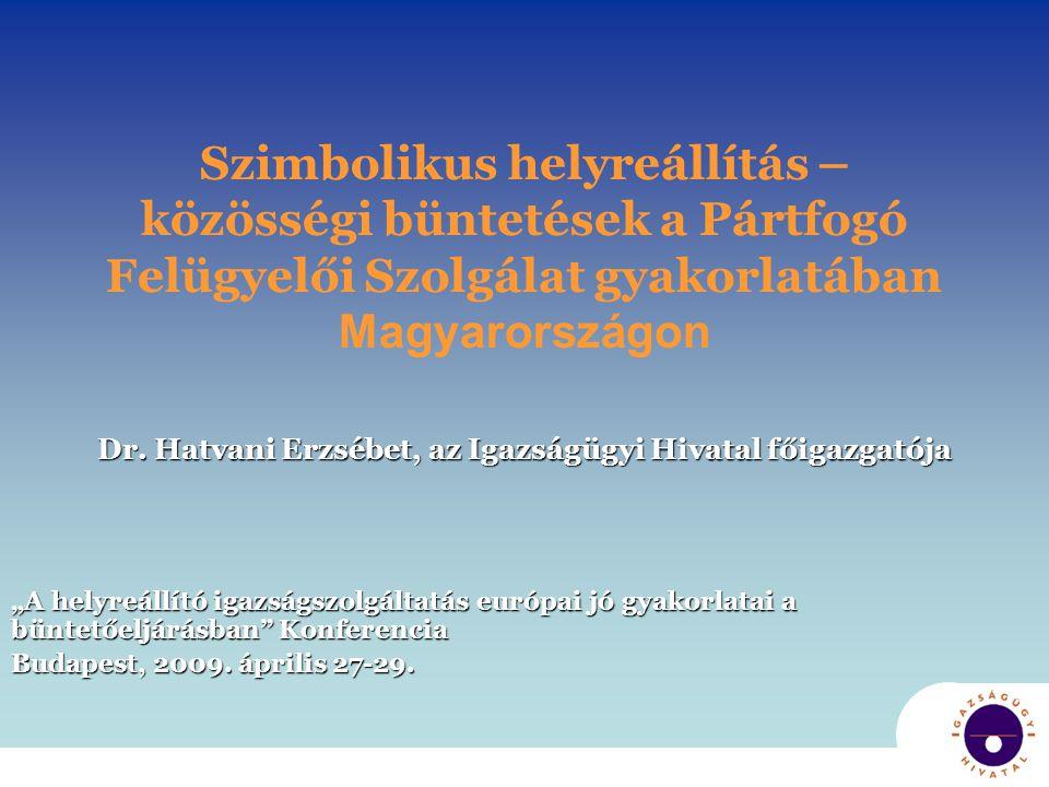 Szimbolikus helyreállítás – közösségi büntetések a Pártfogó Felügyelői Szolgálat gyakorlatában Magyarországon Dr. Hatvani Erzsébet, az Igazságügyi Hiv