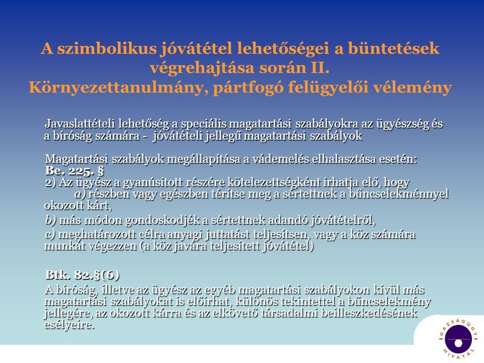 A szimbolikus jóvátétel lehetőségei a büntetések végrehajtása során II. Környezettanulmány, pártfogó felügyelői vélemény Javaslattételi lehetőség a sp