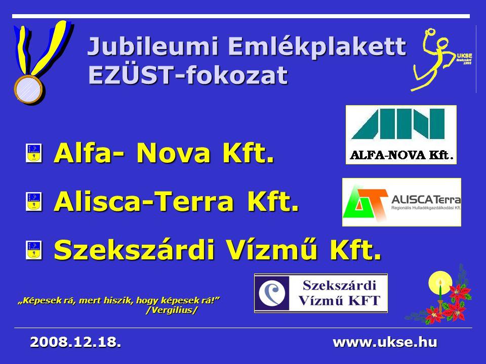 """""""Képesek rá, mert hiszik, hogy képesek rá!"""" /Vergilius/ www.ukse.hu 2008.12.18. Jubileumi Emlékplakett EZÜST-fokozat Alfa- Nova Kft. Alfa- Nova Kft. A"""
