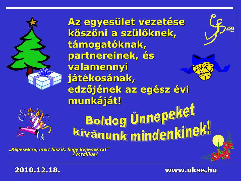 """""""Képesek rá, mert hiszik, hogy képesek rá!"""" /Vergilius/ www.ukse.hu 2010.12.18. Az egyesület vezetése köszöni a szülőknek, támogatóknak, partnereinek,"""