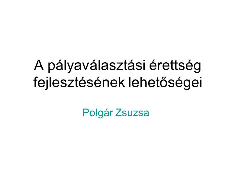 A pályaválasztási érettség fejlesztésének lehetőségei Polgár Zsuzsa