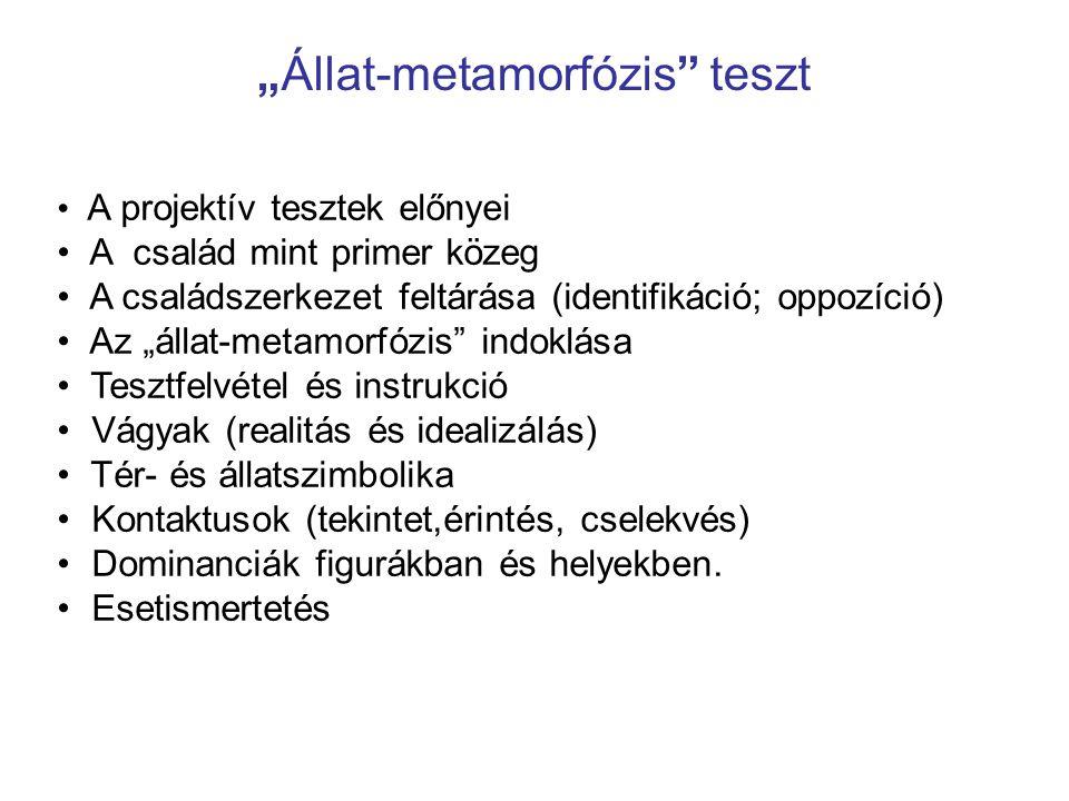"""• A projektív tesztek előnyei • A család mint primer közeg • A családszerkezet feltárása (identifikáció; oppozíció) • Az """"állat-metamorfózis"""" indoklás"""