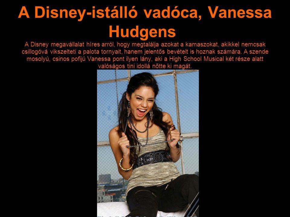 A Disney-istálló vadóca, Vanessa Hudgens A Disney megavállalat híres arról, hogy megtalálja azokat a kamaszokat, akikkel nemcsak csillogóvá vikszelteti a palota tornyait, hanem jelentős bevételt is hoznak számára.