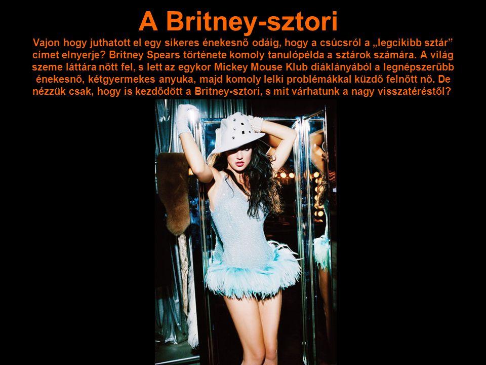 """A Britney-sztori Vajon hogy juthatott el egy sikeres énekesnő odáig, hogy a csúcsról a """"legcikibb sztár címet elnyerje."""