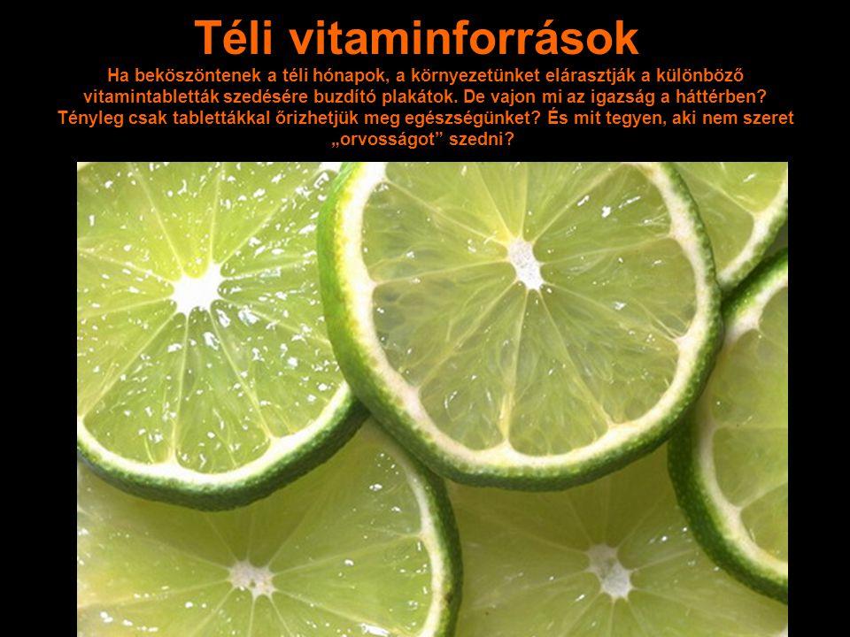 Téli vitaminforrások Ha beköszöntenek a téli hónapok, a környezetünket elárasztják a különböző vitamintabletták szedésére buzdító plakátok.