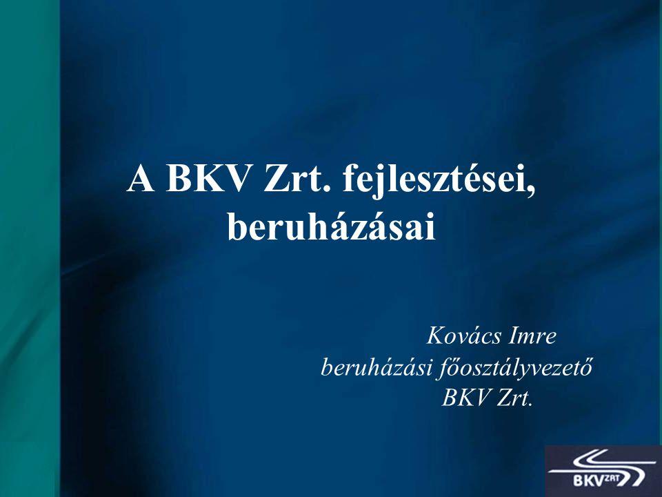 1 A BKV Zrt. fejlesztései, beruházásai Kovács Imre beruházási főosztályvezető BKV Zrt.