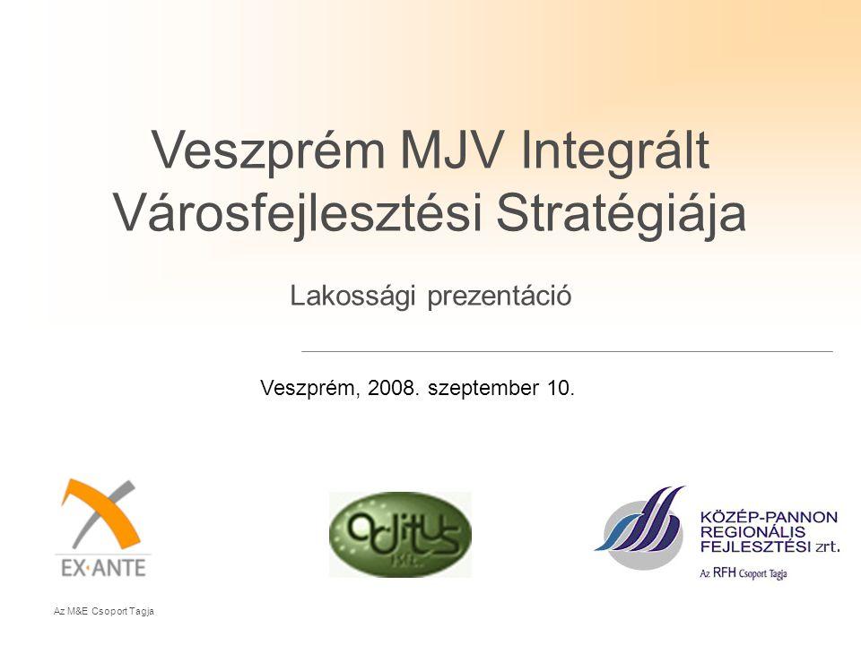 Az M&E Csoport Tagja Veszprém MJV Integrált Városfejlesztési Stratégiája Lakossági prezentáció Veszprém, 2008. szeptember 10.