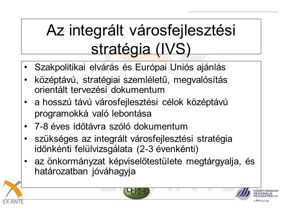 Az integrált városfejlesztési stratégia (IVS) •Szakpolitikai elvárás és Európai Uniós ajánlás •középtávú, stratégiai szemléletű, megvalósítás orientál