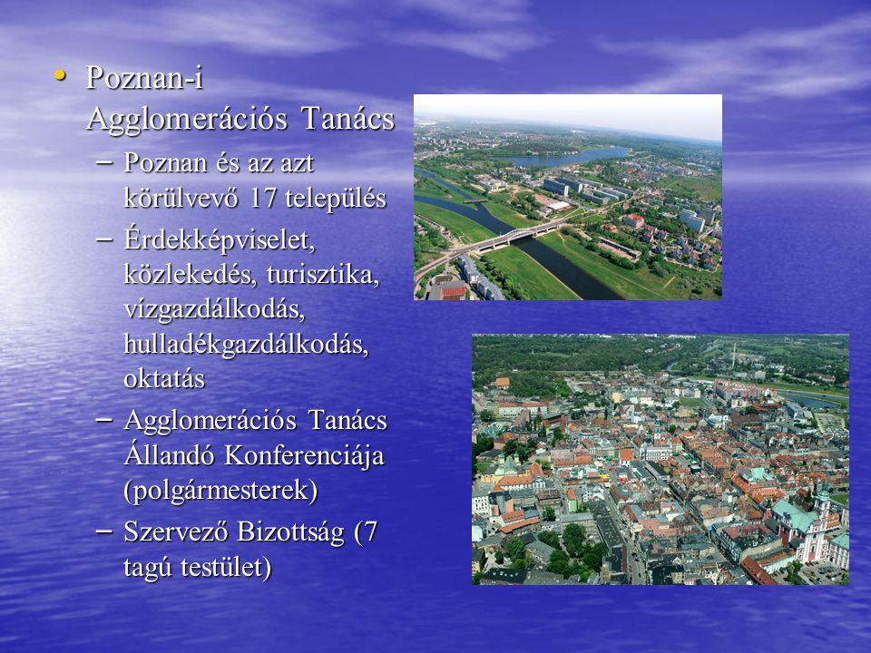 • Poznan-i Agglomerációs Tanács – Poznan és az azt körülvevő 17 település – Érdekképviselet, közlekedés, turisztika, vízgazdálkodás, hulladékgazdálkod