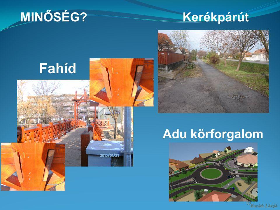 Városfejlesztés Megvalósult: -Kerékpárút -Fahíd -Adu körforgalom © Baráth László