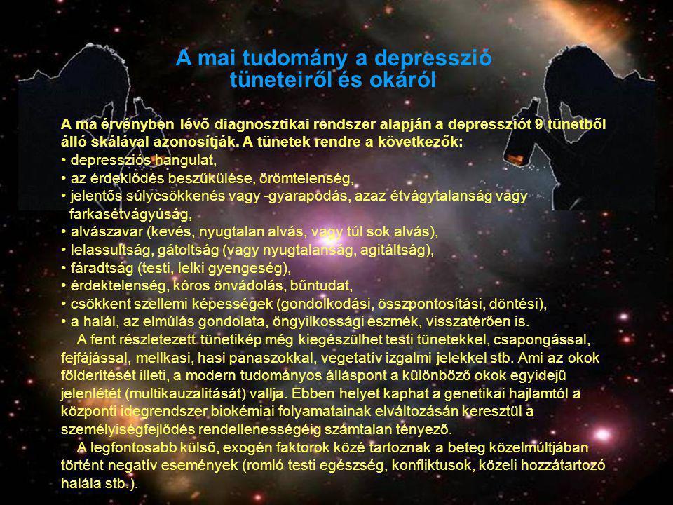 A mai tudomány a depresszió tüneteiről és okáról A ma érvényben lévő diagnosztikai rendszer alapján a depressziót 9 tünetből álló skálával azonosítják