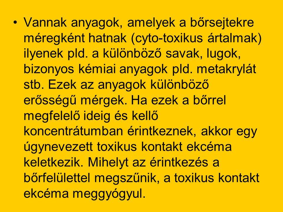 •Vannak anyagok, amelyek a bőrsejtekre méregként hatnak (cyto-toxikus ártalmak) ilyenek pld. a különböző savak, lugok, bizonyos kémiai anyagok pld. me