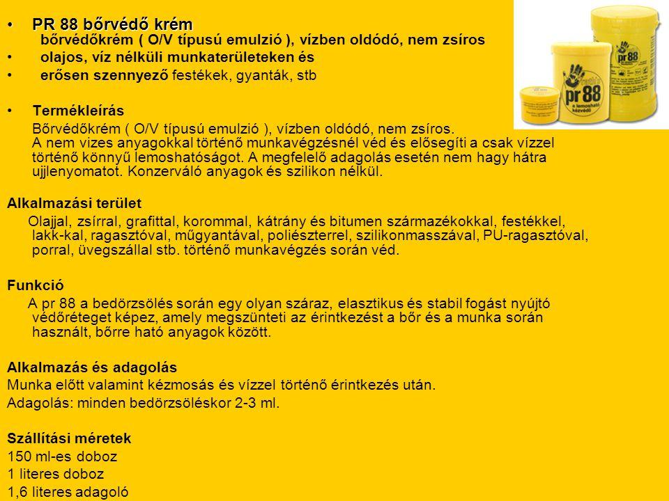 •PR 88 bőrvédő krém •PR 88 bőrvédő krém bőrvédőkrém ( O/V típusú emulzió ), vízben oldódó, nem zsíros • olajos, víz nélküli munkaterületeken és • erős