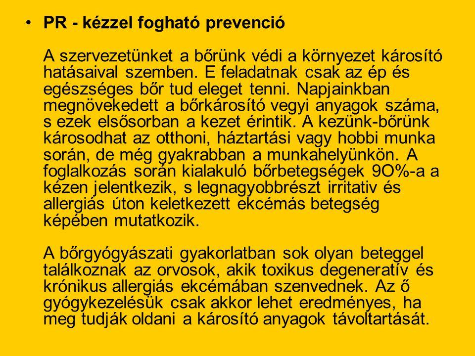 •PR - kézzel fogható prevenció A szervezetünket a bőrünk védi a környezet károsító hatásaival szemben. E feladatnak csak az ép és egészséges bőr tud e
