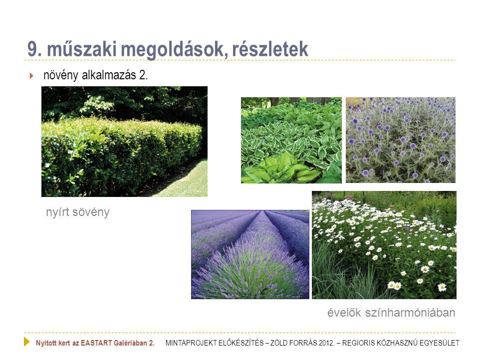  növény alkalmazás 2. 9. műszaki megoldások, részletek Nyitott kert az EASTART Galériában 2. MINTAPROJEKT ELŐKÉSZÍTÉS – ZÖLD FORRÁS 2012. – REGIORIS