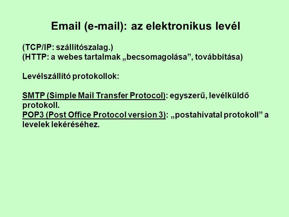"""Email (e-mail): az elektronikus levél (TCP/IP: szállítószalag.) (HTTP: a webes tartalmak """"becsomagolása , továbbítása) Levélszállító protokollok: SMTP (Simple Mail Transfer Protocol): egyszerű, levélküldő protokoll."""