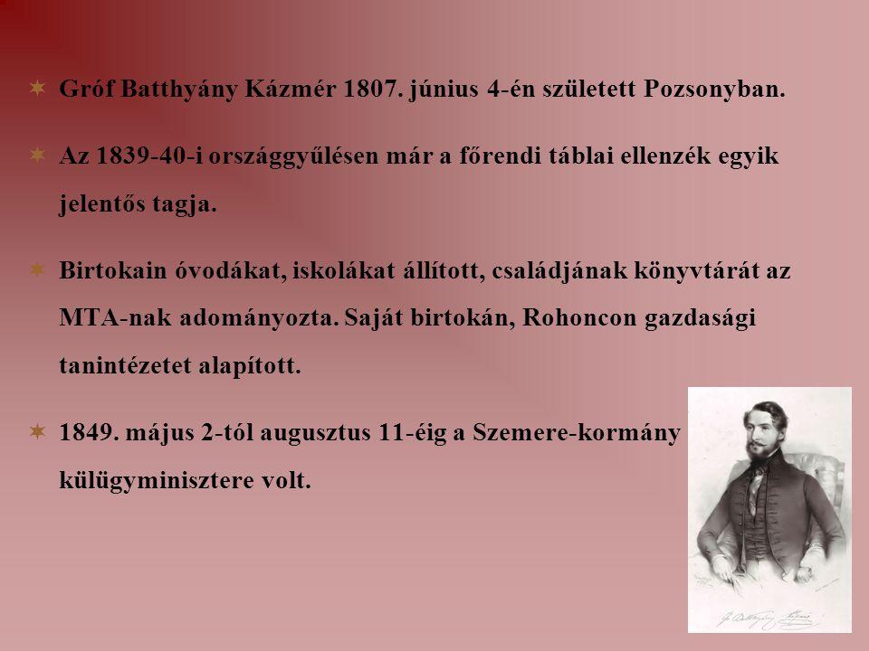  Gróf Batthyány Kázmér 1807.június 4-én született Pozsonyban.