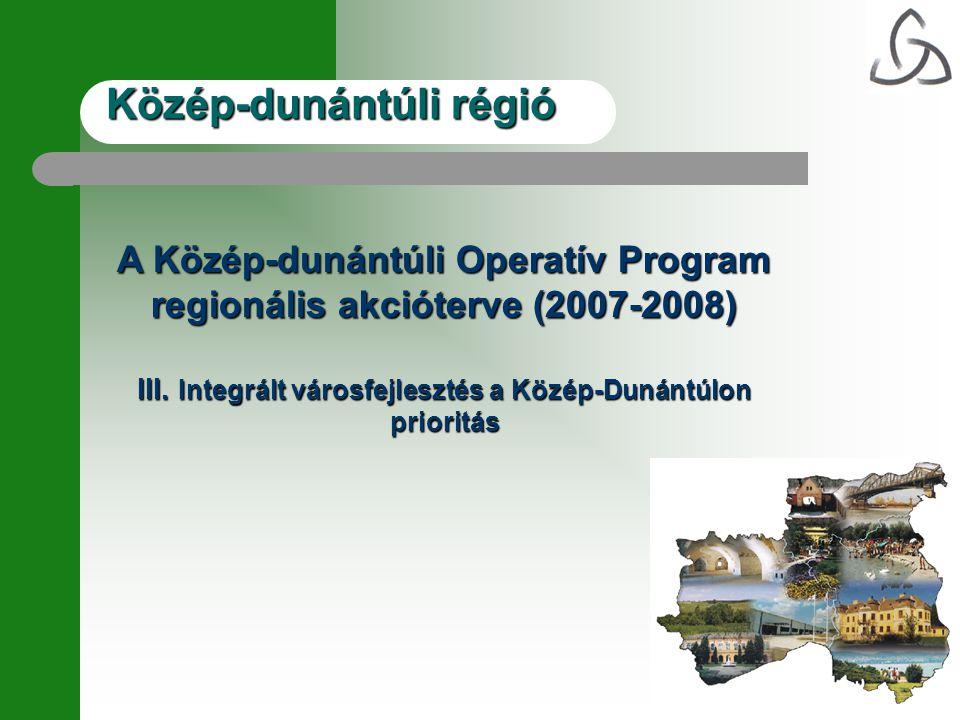 Közép-dunántúli régió A Közép-dunántúli Operatív Program regionális akcióterve (2007-2008) III.