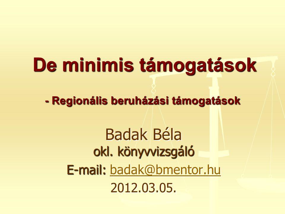 De minimis támogatások fajtái támogatási mód szerint 12 Közvetlenül kapott támogatás Dátuma: A támogatás odaítélésének dátuma Árfolyam:Támogatási kérelem benyújtásának napját megelőző hónap utolsó napi MNB deviza árfolyam