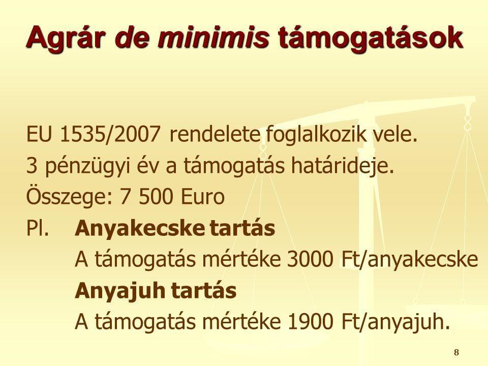 9 De minimis támogatás halászati ágazat esetén A 875/2007/EK rendelet szabályozza Három egymást követő pénzügyi évben odaítélt csekély összegű (de minimis) támogatások teljes összege nem haladhatja meg a 30.000 €-t.