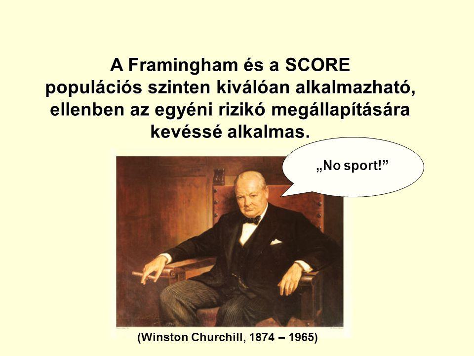 A Framingham és a SCORE populációs szinten kiválóan alkalmazható, ellenben az egyéni rizikó megállapítására kevéssé alkalmas. (Winston Churchill, 1874