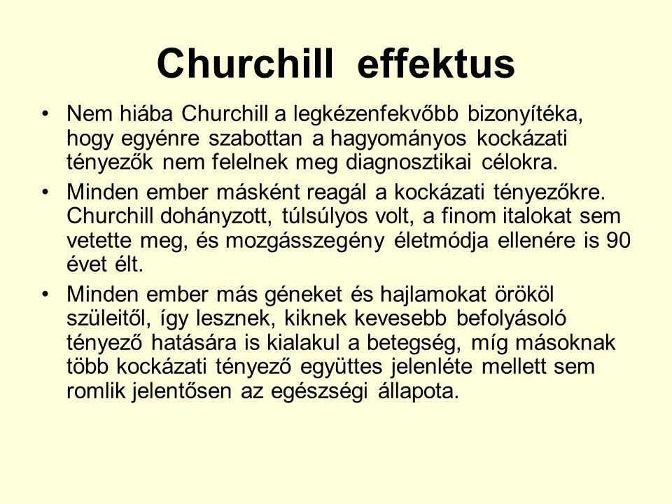 Churchill effektus •Nem hiába Churchill a legkézenfekvőbb bizonyítéka, hogy egyénre szabottan a hagyományos kockázati tényezők nem felelnek meg diagno