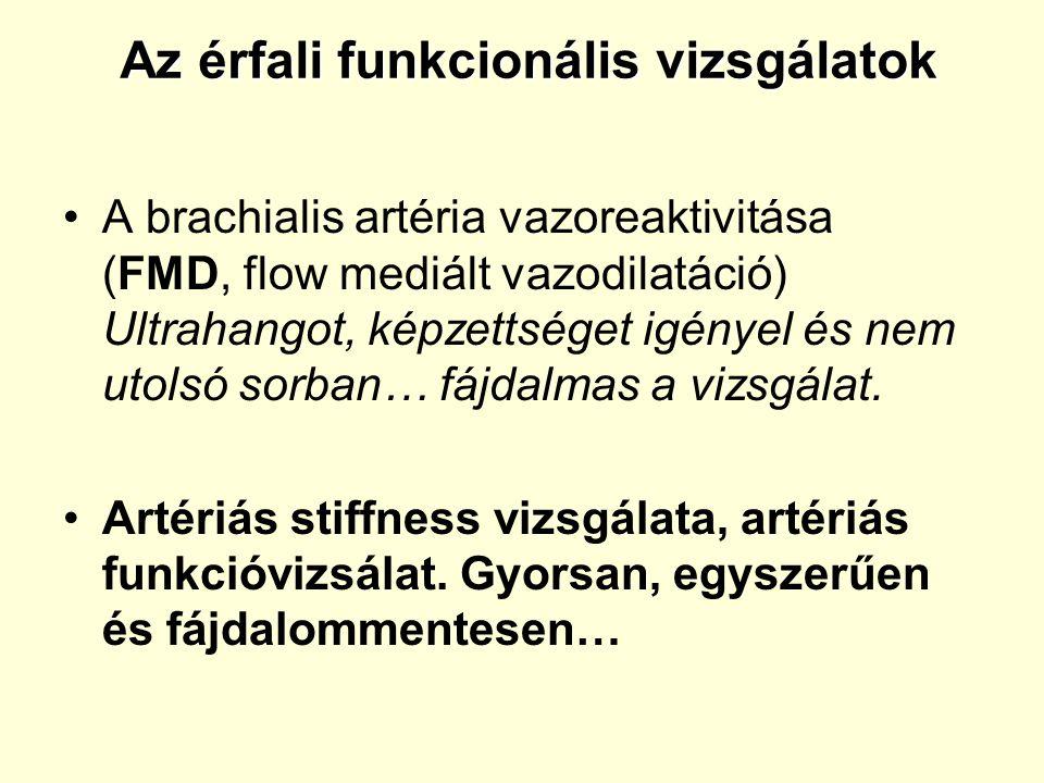 Az érfali funkcionális vizsgálatok Az érfali funkcionális vizsgálatok •A brachialis artéria vazoreaktivitása (FMD, flow mediált vazodilatáció) Ultraha