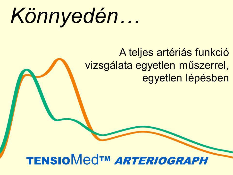A teljes artériás funkció vizsgálata egyetlen műszerrel, egyetlen lépésben Könnyedén… TENSIO Med TM ARTERIOGRAPH