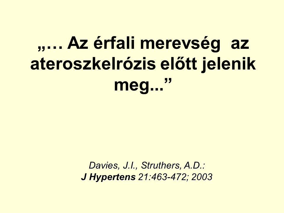 """Davies, J.I., Struthers, A.D.: J Hypertens 21:463-472; 2003 """"… Az érfali merevség az ateroszkelrózis előtt jelenik meg..."""""""