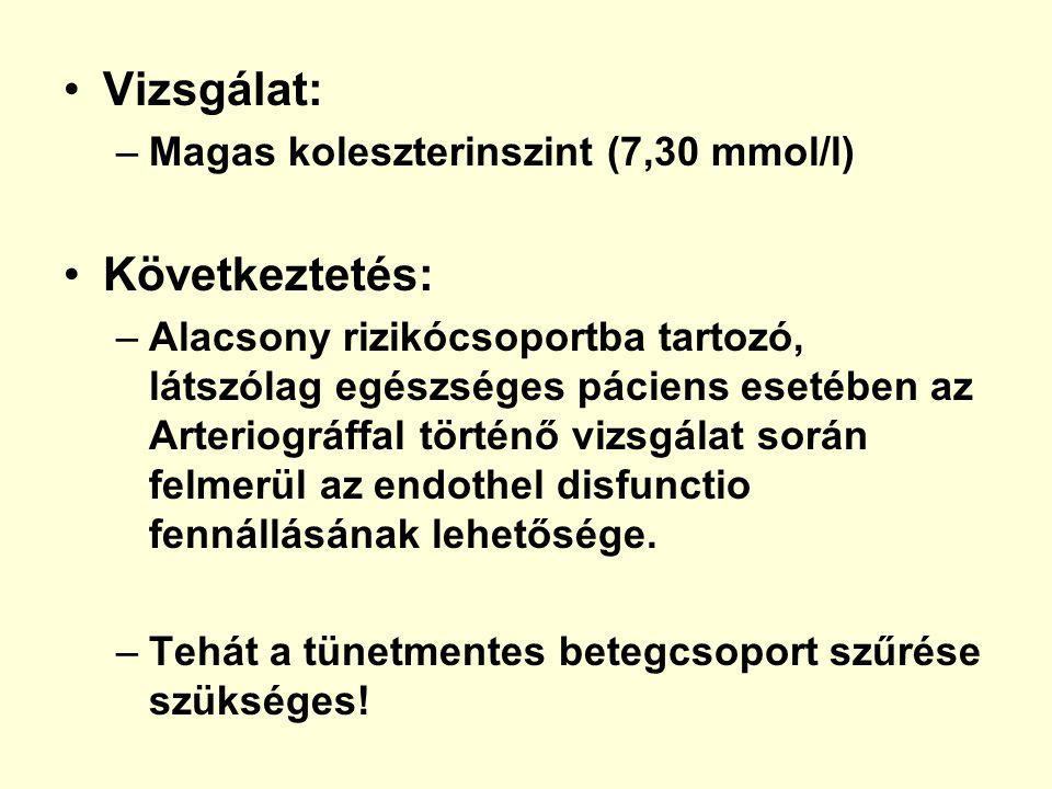 •Vizsgálat: –Magas koleszterinszint (7,30 mmol/l) •Következtetés: –Alacsony rizikócsoportba tartozó, látszólag egészséges páciens esetében az Arteriog