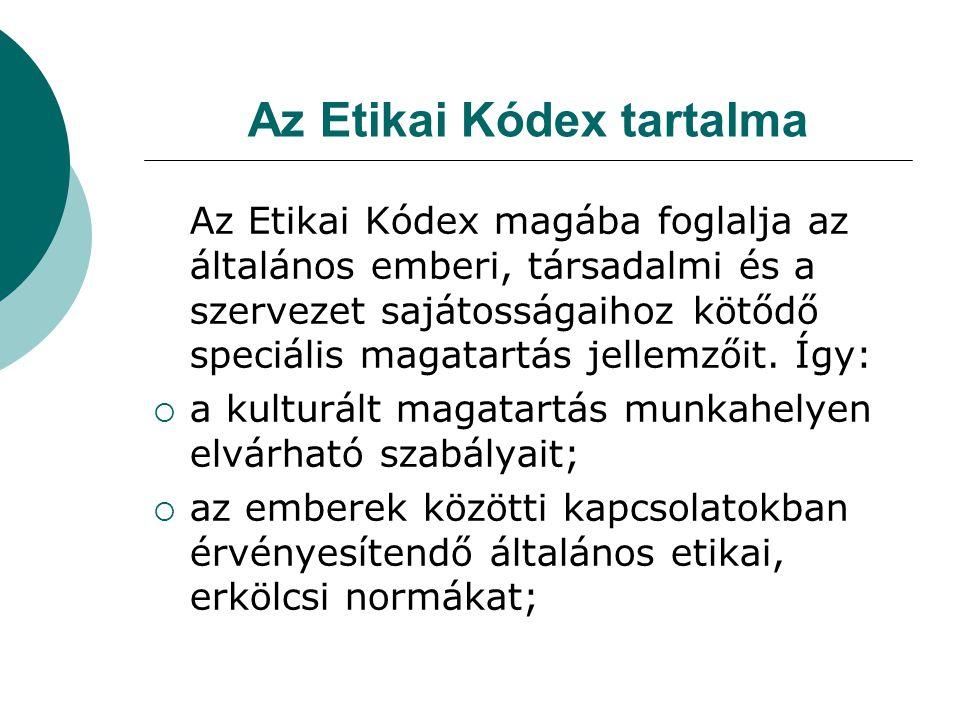 Az Etikai Kódex tartalma Az Etikai Kódex magába foglalja az általános emberi, társadalmi és a szervezet sajátosságaihoz kötődő speciális magatartás jellemzőit.
