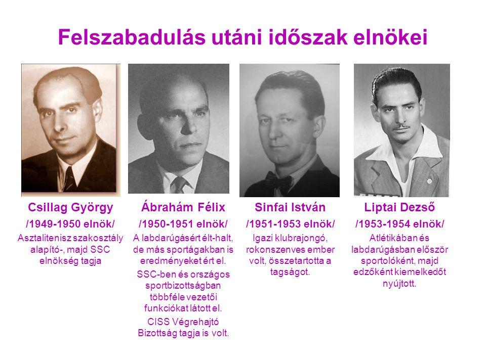 Sinfai István /1951-1953 elnök/ Igazi klubrajongó, rokonszenves ember volt, összetartotta a tagságot. Felszabadulás utáni időszak elnökei Csillag Györ