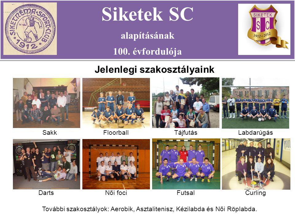 Jelenlegi szakosztályaink Siketek SC alapításának 100. évfordulója Siketek SC alapításának 100. évfordulója SakkFloorballTájfutásLabdarúgás DartsNői f