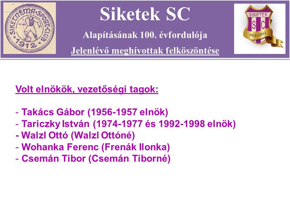 Volt elnökök, vezetőségi tagok: - Takács Gábor (1956-1957 elnök) - Tariczky István (1974-1977 és 1992-1998 elnök) - Walzl Ottó (Walzl Ottóné) - Wohanka Ferenc (Frenák Ilonka) - Csemán Tibor (Csemán Tiborné) Siketek SC Alapításának 100.