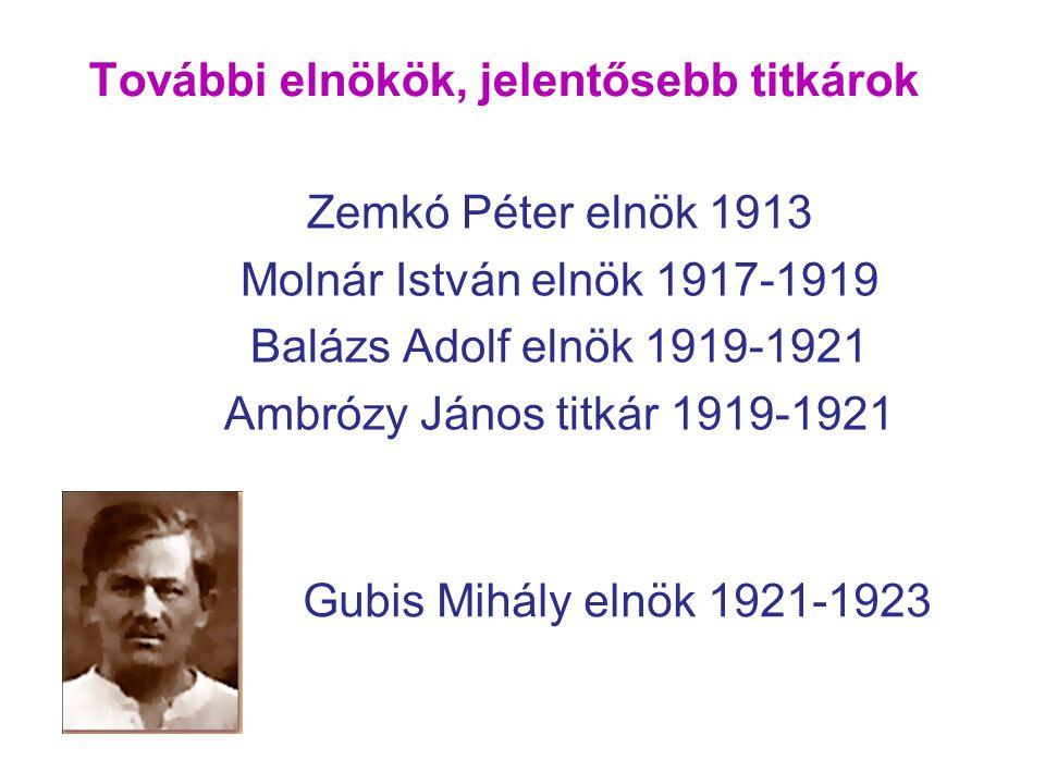 Zemkó Péter elnök 1913 Molnár István elnök 1917-1919 Balázs Adolf elnök 1919-1921 Ambrózy János titkár 1919-1921 Gubis Mihály elnök 1921-1923 További elnökök, jelentősebb titkárok