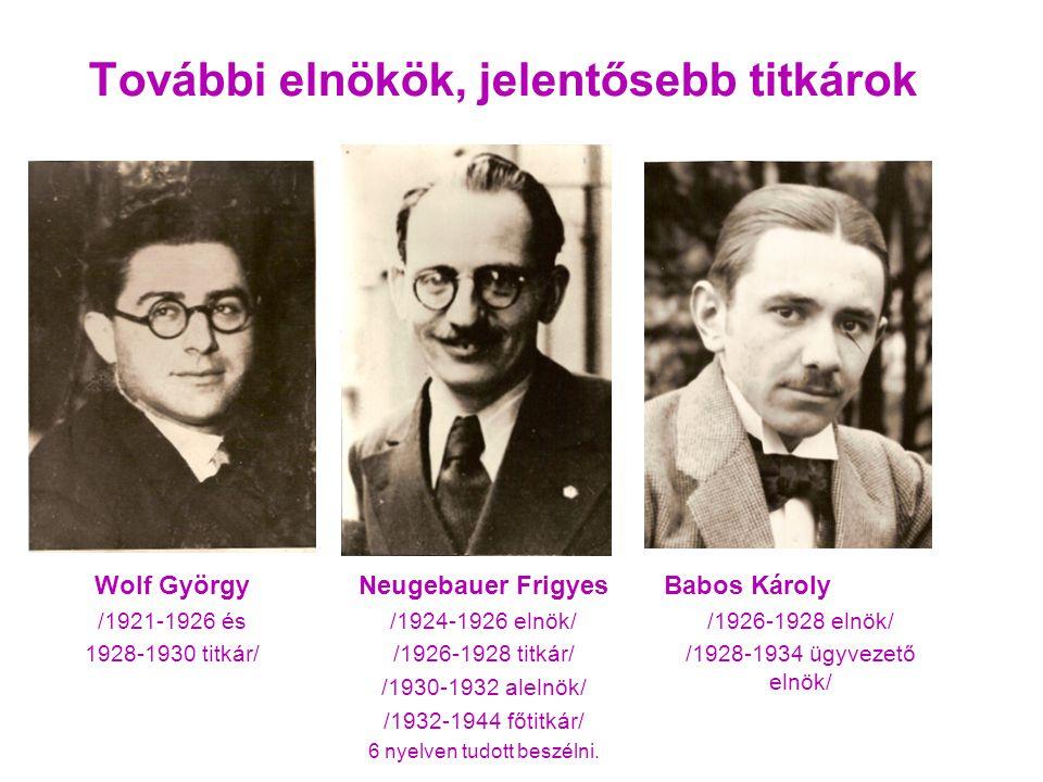 Neugebauer Frigyes /1924-1926 elnök/ /1926-1928 titkár/ /1930-1932 alelnök/ /1932-1944 főtitkár/ 6 nyelven tudott beszélni.