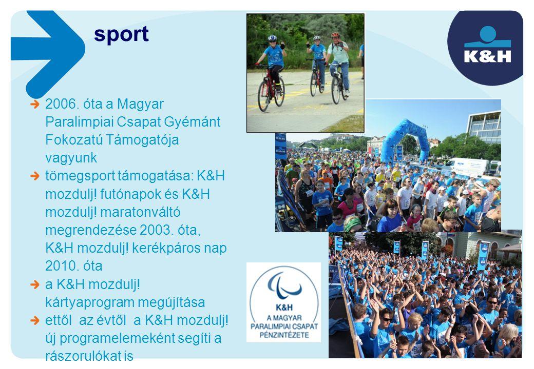 2006. óta a Magyar Paralimpiai Csapat Gyémánt Fokozatú Támogatója vagyunk tömegsport támogatása: K&H mozdulj! futónapok és K&H mozdulj! maratonváltó m