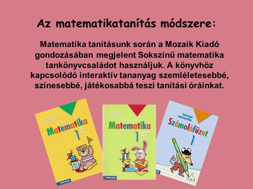 Az matematikatanítás módszere: Matematika tanításunk során a Mozaik Kiadó gondozásában megjelent Sokszínű matematika tankönyvcsaládot használjuk. A kö