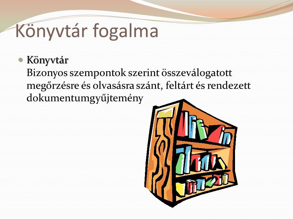 Könyvtár fogalma  Könyvtár  Könyvtár Bizonyos szempontok szerint összeválogatott megőrzésre és olvasásra szánt, feltárt és rendezett dokumentumgyűjt