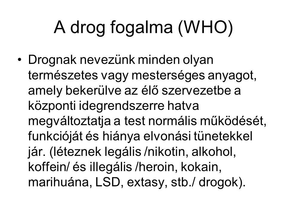 A drog fogalma (WHO) •Drognak nevezünk minden olyan természetes vagy mesterséges anyagot, amely bekerülve az élő szervezetbe a központi idegrendszerre