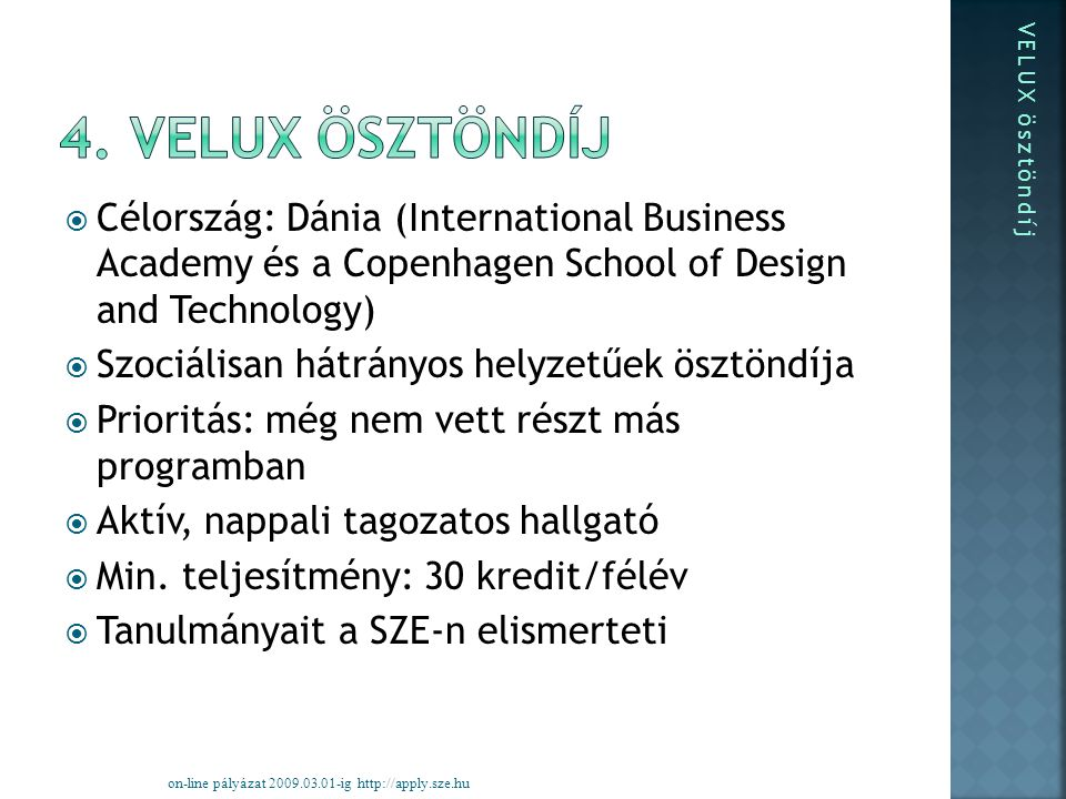  Célország: Dánia (International Business Academy és a Copenhagen School of Design and Technology)  Szociálisan hátrányos helyzetűek ösztöndíja  Pr