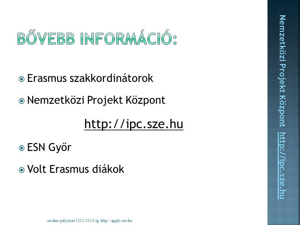  Erasmus szakkordinátorok  Nemzetközi Projekt Központ http://ipc.sze.hu  ESN Győr  Volt Erasmus diákok on-line pályázat 2012.03.01-ig http://apply.sze.hu Nemzetközi Projekt Központ http://ipc.sze.hu